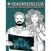 Vida en radiología: Un sarcástico libro de colorear para adultos: Un libro antiestrés divertido et original para radiólogos, técnicos en ... radioncólogos, ecografistas y dosimetristas