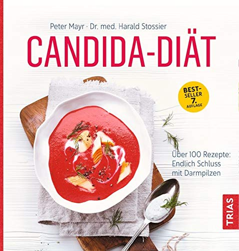 Candida-Diät: Über 100 Rezepte: Endlich Schluss mit Darmpilzen