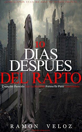 10 Días Después Del Rapto: Cualquier Parecido Con La Realidad Futura Es Pura Coincidencias por Ramon Veloz