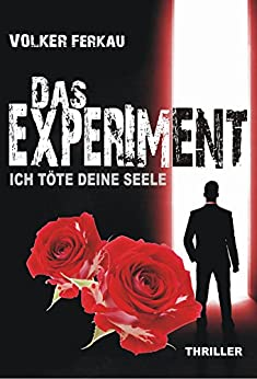 Das Experiment - Ich töte deine Seele: Thriller von [Ferkau, Volker]