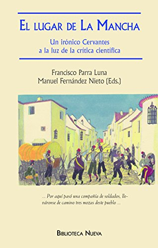 EL LUGAR DE LA MANCHA. Un irónico Cervantes a la luz de la crítica científica (LIBROS SINGULARES) por Francisco Parra Luna