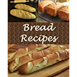 Bread: Bread Recipes - The Very Best Bread Cookbook (bread recipes, bread cookbook, bread cook book, bread recipe, bread recipe book) (English Edition)