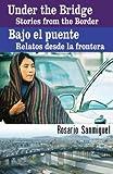 Under the Bridge/ Bajo el puente: Stories from the Border/ Relatos desde la frontera
