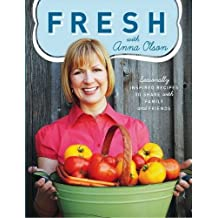 Fresh with Anna Olson: Seasonally Inspired Recipes to Share with Family and Friends by Anna Olson (2009-09-15)