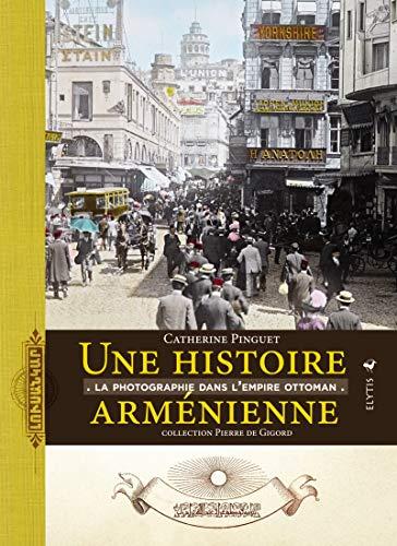 Une histoire arménienne : La photographique dans l'Empire ottoman par Catherine Pinguet