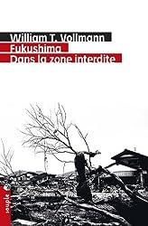 Fukushima : dans la zone interdite : Voyage à travers l'enfer et les hautes eaux dans le Japon de l'après-séisme