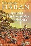 Jenseits des leuchtenden Horizonts: Roman - Elizabeth Haran