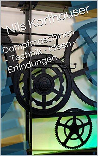 Dampfmaschinen - Technik - Ideen - Erfindungen