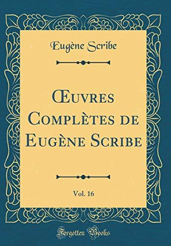 OEuvres Complètes de Eugène Scribe, Vol. 16 (Classic Reprint)