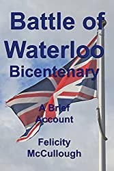 Battle of Waterloo Bicentenary A Brief Account (Glimpses of the Past Book 1)