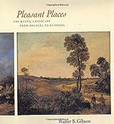 Pleasant Places: The Rustic Landscape from Bruegel to Ruisdael (Ahmanson-Murphy Fine Arts Book)
