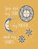 You are my sun: You are my sun my moon and my stars on dark yellow cover and Lined pages, Extra large (8.5 x 11) inches, 110 pages, White paper (You ... moon and my stars on dark yellow notebook)