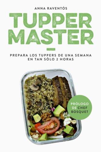 Tupper Master: Prepara los tuppers de una semana en tan solo 2 horas por Anna Raventos Gascon