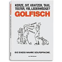 GOLFISCH - Die einzig wahre Golfsprache.: Die einzig wahre Golfsprache