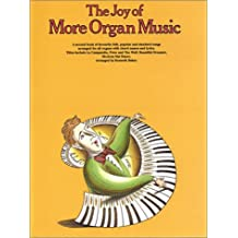 The Joy of More Organ Music: A Second Book of Favourite Folk, Popular and Standard Songs Arranged for All Organs With Chord Names and Lyrics. Titles Include LA Cumparsita, Peter a