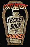 Scott Peters' Secret Book of Mummies: 101 Ancient Egypt Mummy Facts & Trivia