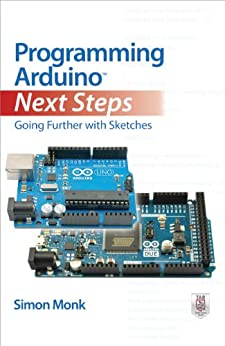 Programming Arduino Next Steps: Going Further with Sketches by [Monk, Simon]