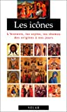LES ICONES . L'histoire, les styles, les thèmes des origines à nos jours