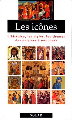 LES ICONES L'histoire, les styles, les thèmes des origines à nos jours