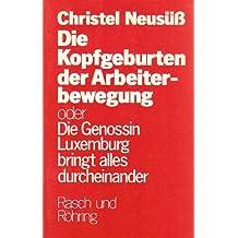 Die Kopfgeburten der Arbeiterbewegung oder Die Genossin Luxemburg bringt alles durcheinander