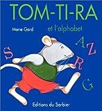 Tom-Ti-Ra et l'alphabet | Gard, Marie (1952-....). Auteur