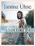 Janina Uhse | Meine Glücklichküche: Lieblingsrezepte aus drei kulinarischen Ecken dieser Welt - Janina Uhse, Tim Gutke