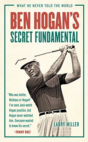 Ben Hogan's Secret Fundamental: What He Never Told the World (English Edition) por Larry Miller