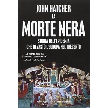 La Morte Nera. Storia Dell'epidemia Che Devastò L'europa Nel Trecento