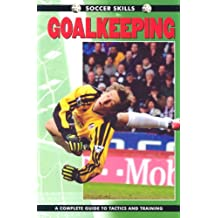 Goalkeeping: A Complete Guide to Tactics and Training