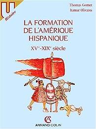 La formation de l'Amérique hispanique, XVe-XIXe siècles par Thomas Gomez