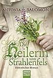 Die Heilerin vom Strahlenfels: Historischer Roman (Klassiker. Historischer Roman. Bastei Lübbe Taschenbücher)