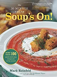 The 30-Minute Vegan: Soup's On!: More than 100 Quick and Easy Recipes for Every Season by Reinfeld, Mark (2013) Paperback