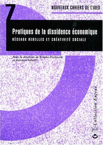 NOUVEAUX CAHIERS DE L'IUED NUMERO 7 : PRATIQUES DE LA DISSIDENCE ECONOMIQUE. Réseaux rebelles et créativité sociale