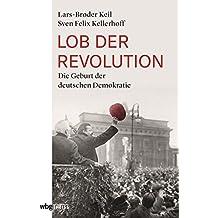 Lob der Revolution: Die Geburt der der deutschen Demokratie