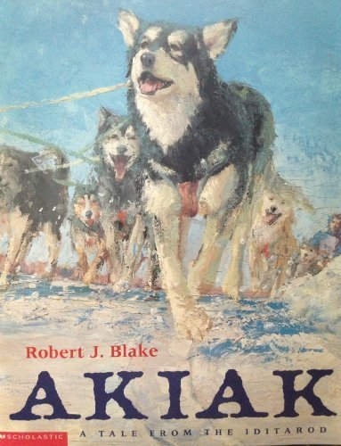 Akiak : A Tale from the Iditarod Library edition by Blake, Robert J. (1999) Paperback