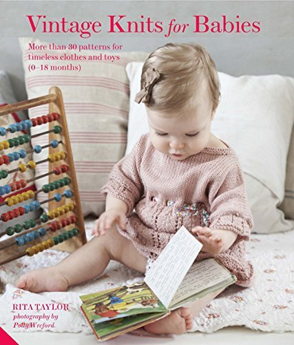 Vintage Knits for Babies: More than 30 Patterns for Timeless Clothes and Toys (0-18 Months) by Rita Taylor (2015-05-01)
