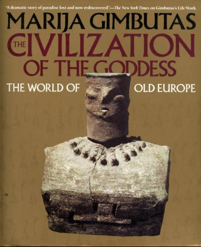 The Civilization of the Goddess: The World of Old Europe by Marija Gimbutas (1991-01-01)