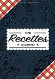 Mes Recettes Délicieuses: Cahier à compléter pour 100 recettes - Livre de cuisine personnalisé à écrire 50 recette - Cahier De Recettes...