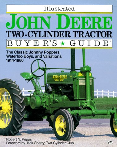 Johnny Popper (Illustrated Buyer's Guide John Deere Two-Cylinder Tractor: The Classic Johnny Poppers, Waterloo Boys and Variations 1914-1960)