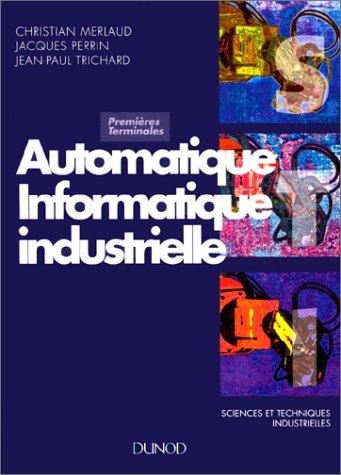 Automatique informatique industrielle 1res et terminale Bac technologiques et professionnel