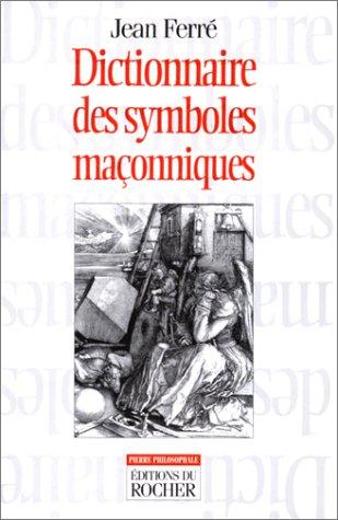 Le dictionnaire des symboles maçonniques par Jean Ferré