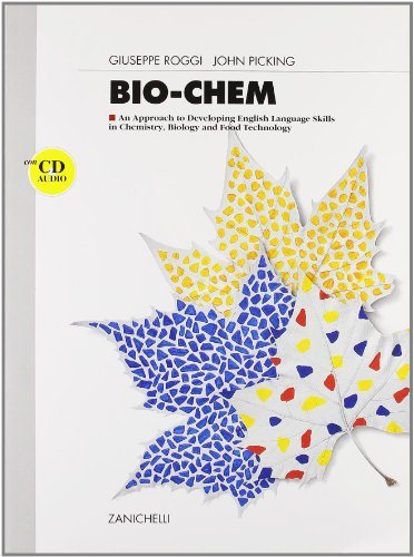 Bio-chem. An approach to developing english language skills in chemistry, biology and food technology. Per le Scuole superiori
