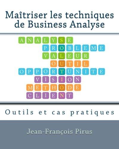 Maitriser les techniques de Business Analyse: Outils et cas pratiques par Jean-Francois Pirus