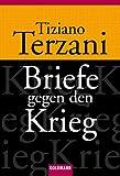 Briefe gegen den Krieg - Elisabeth Liebl, Tiziano Terzani