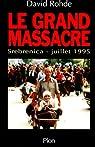 Le grand massacre. Srebenica, juillet 1995 par Rohde