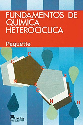 Fundamentos de quimica heterociclica/Principles of Modern Heterocyclic Chemistry por Leo A. Paquette