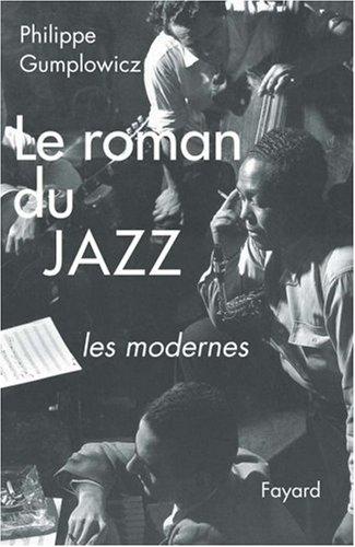 Le roman du jazz : Les modernes par Philippe Gumplowicz