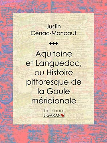 Read Online Aquitaine et Languedoc, ou Histoire pittoresque de la Gaule méridionale pdf, epub ebook