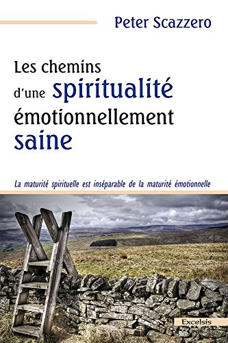 Les chemins d'une spiritualité émotionnellement saine par Peter Scazzero