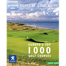 Peugeot Golf Guide 2004-2005 : Europe's top 1000 Golf Courses (édition bilingue Anglais-Français)